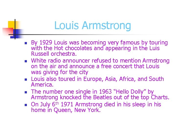 Louis Armstrong n n n By 1929 Louis was becoming very famous by touring