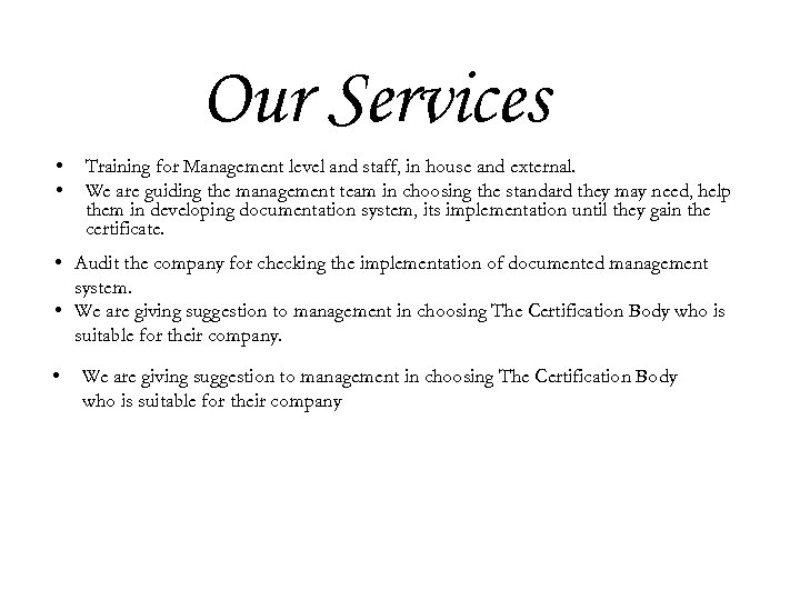 Our Services • • Training for Management level and staff, in house and external.