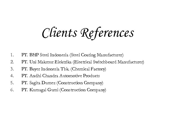 Clients References 1. 2. 3. 4. 5. 6. PT. BHP Steel Indonesia (Steel Coating