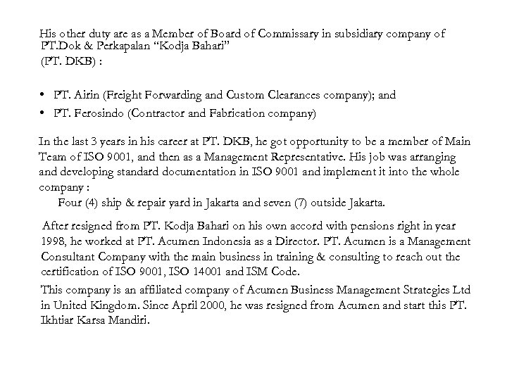 His other duty are as a Member of Board of Commissary in subsidiary company