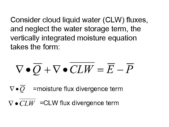 Consider cloud liquid water (CLW) fluxes, and neglect the water storage term, the vertically