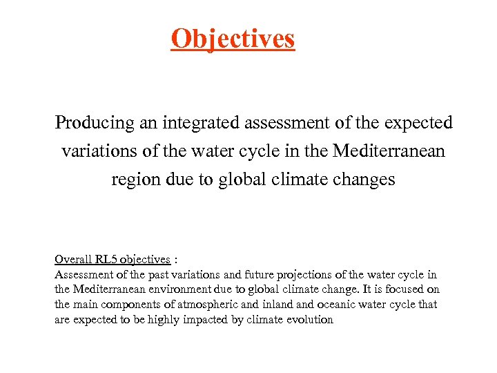 Objectives Producing an integrated assessment of the expected variations of the water cycle in