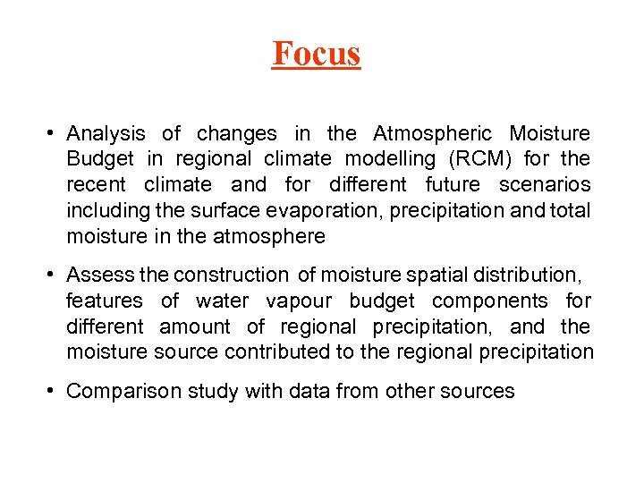 Focus • Analysis of changes in the Atmospheric Moisture Budget in regional climate modelling