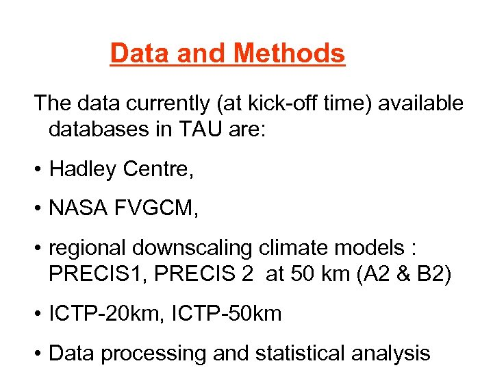 Data and Methods The data currently (at kick-off time) available databases in TAU are:
