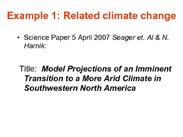 Example 1: Related climate change • Science Paper 5 April 2007 Seager et. Al