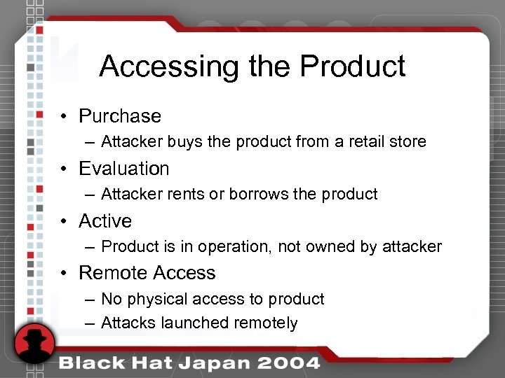 Accessing the Product • Purchase – Attacker buys the product from a retail store