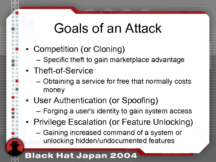Goals of an Attack • Competition (or Cloning) – Specific theft to gain marketplace