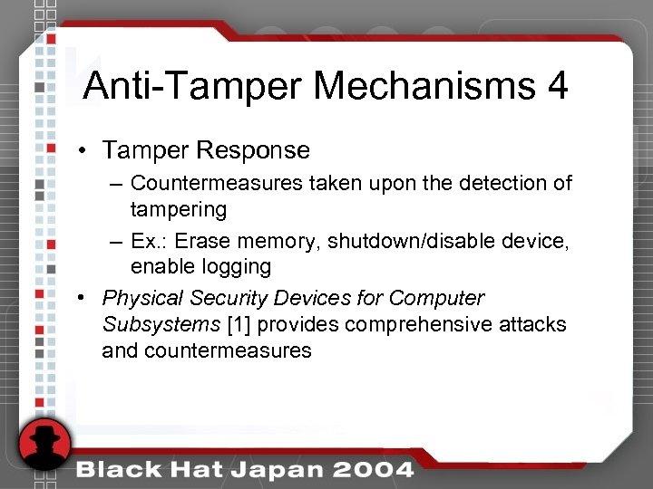 Anti-Tamper Mechanisms 4 • Tamper Response – Countermeasures taken upon the detection of tampering
