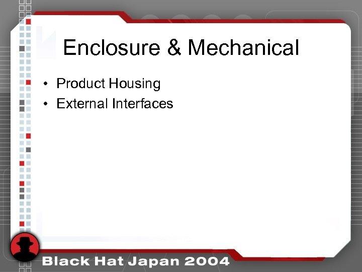 Enclosure & Mechanical • Product Housing • External Interfaces