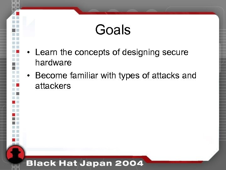 Goals • Learn the concepts of designing secure hardware • Become familiar with types