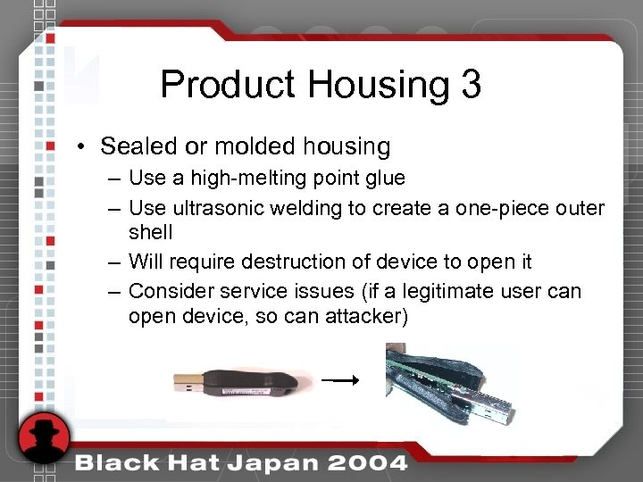 Product Housing 3 • Sealed or molded housing – Use a high-melting point glue