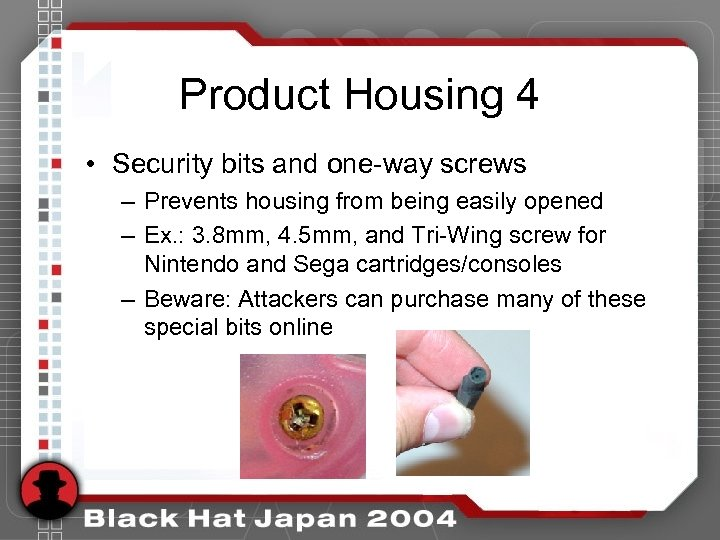 Product Housing 4 • Security bits and one-way screws – Prevents housing from being