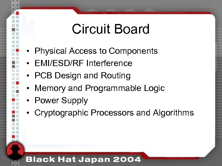 Circuit Board • • • Physical Access to Components EMI/ESD/RF Interference PCB Design and