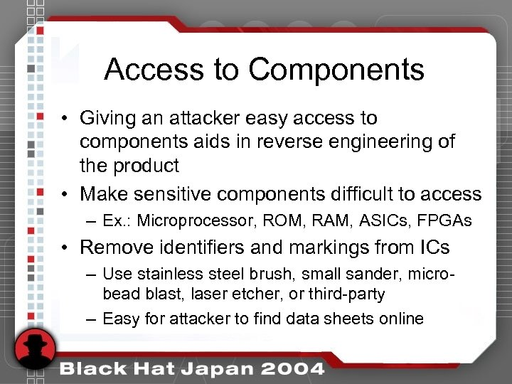 Access to Components • Giving an attacker easy access to components aids in reverse