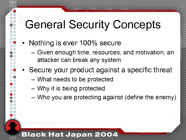 General Security Concepts • Nothing is ever 100% secure – Given enough time, resources,