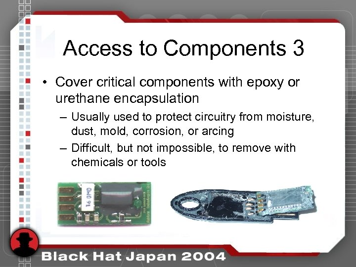 Access to Components 3 • Cover critical components with epoxy or urethane encapsulation –