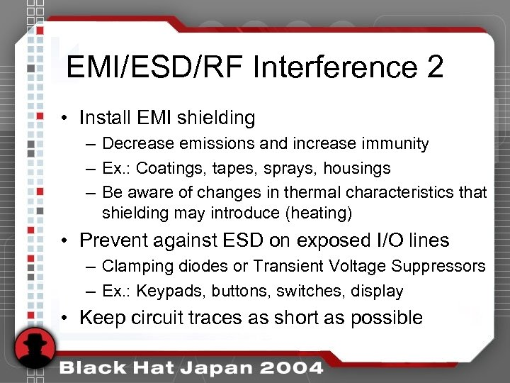 EMI/ESD/RF Interference 2 • Install EMI shielding – Decrease emissions and increase immunity –