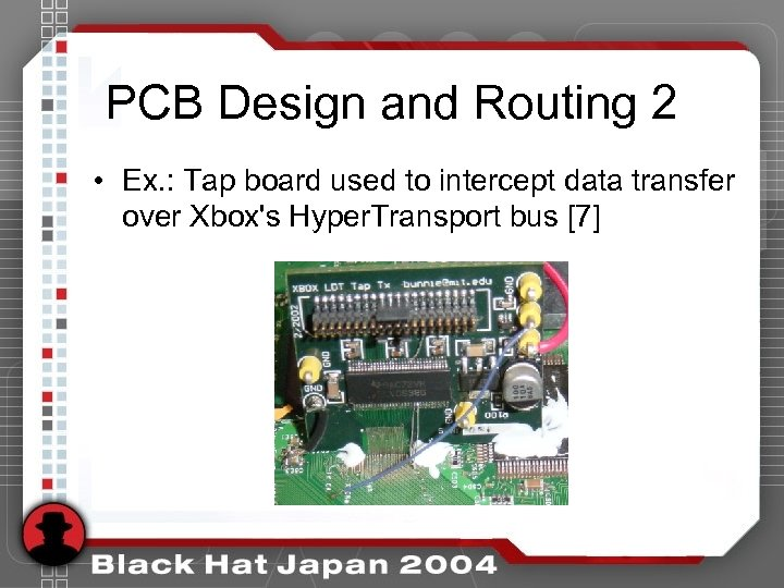 PCB Design and Routing 2 • Ex. : Tap board used to intercept data