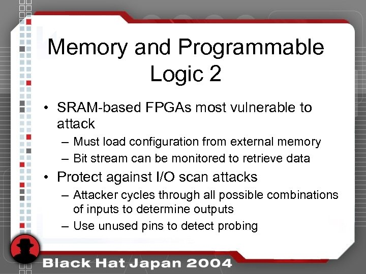 Memory and Programmable Logic 2 • SRAM-based FPGAs most vulnerable to attack – Must