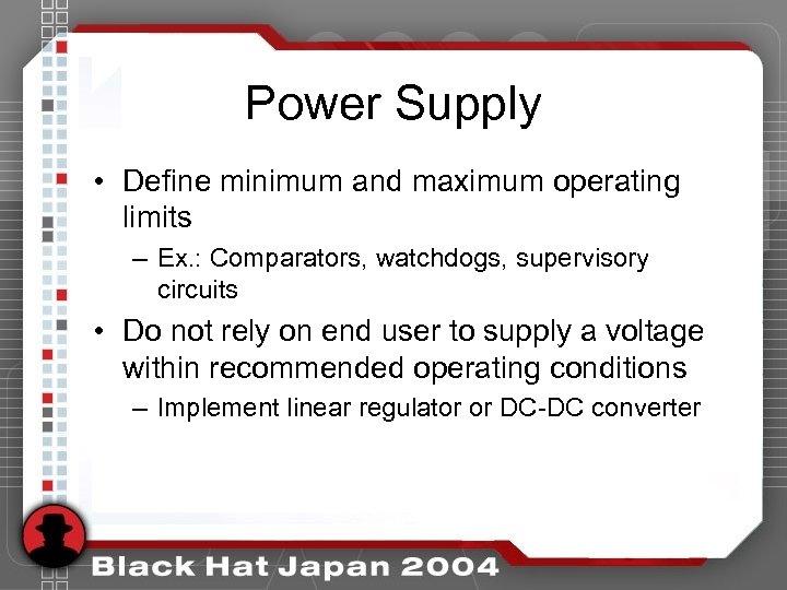 Power Supply • Define minimum and maximum operating limits – Ex. : Comparators, watchdogs,