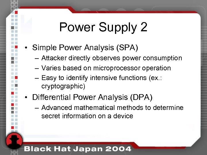 Power Supply 2 • Simple Power Analysis (SPA) – Attacker directly observes power consumption