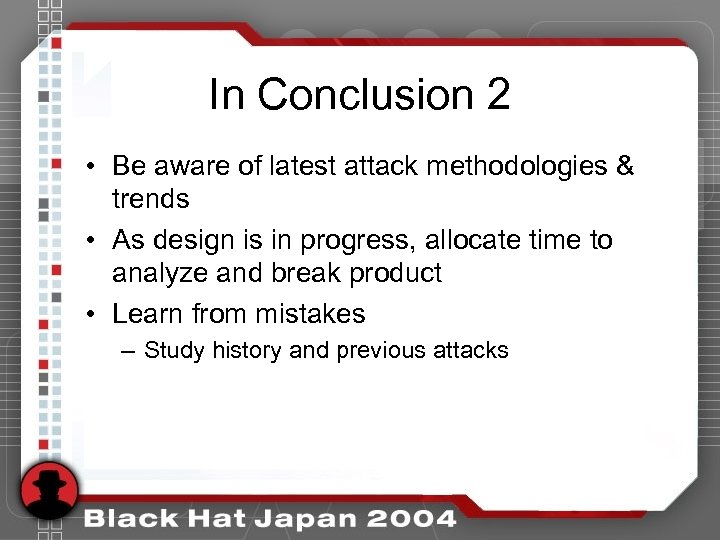 In Conclusion 2 • Be aware of latest attack methodologies & trends • As