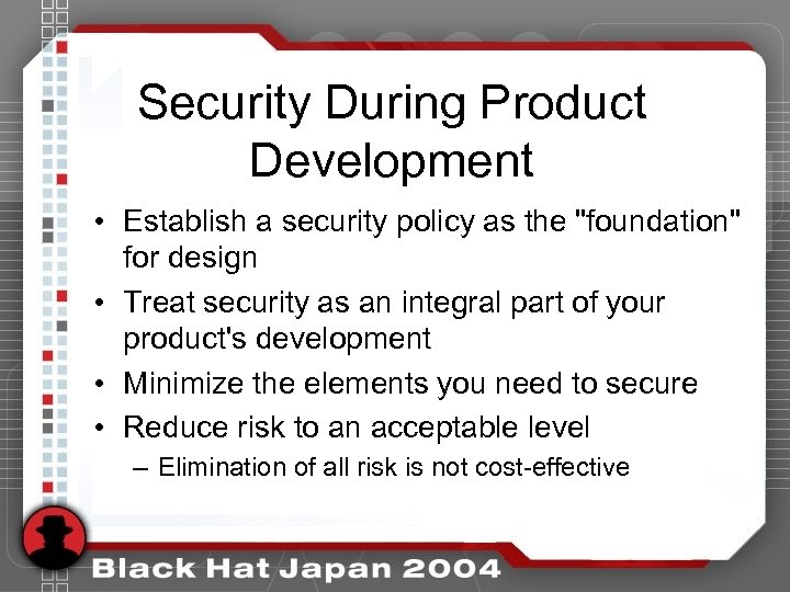 Security During Product Development • Establish a security policy as the