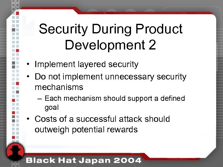 Security During Product Development 2 • Implement layered security • Do not implement unnecessary