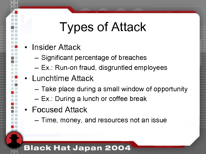 Types of Attack • Insider Attack – Significant percentage of breaches – Ex. :
