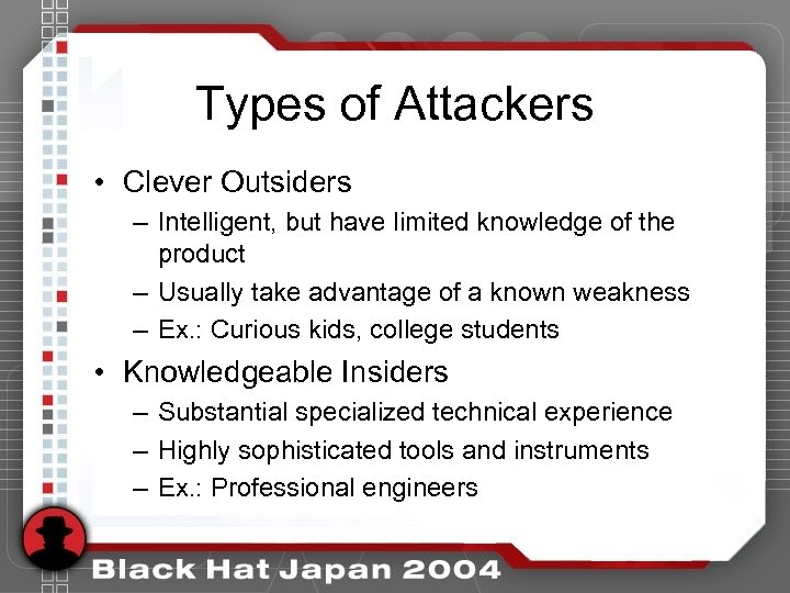 Types of Attackers • Clever Outsiders – Intelligent, but have limited knowledge of the