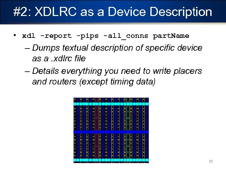 #2: XDLRC as a Device Description • xdl -report -pips -all_conns part. Name –