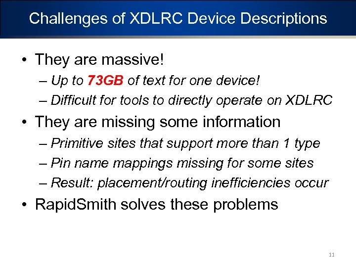 Challenges of XDLRC Device Descriptions • They are massive! – Up to 73 GB
