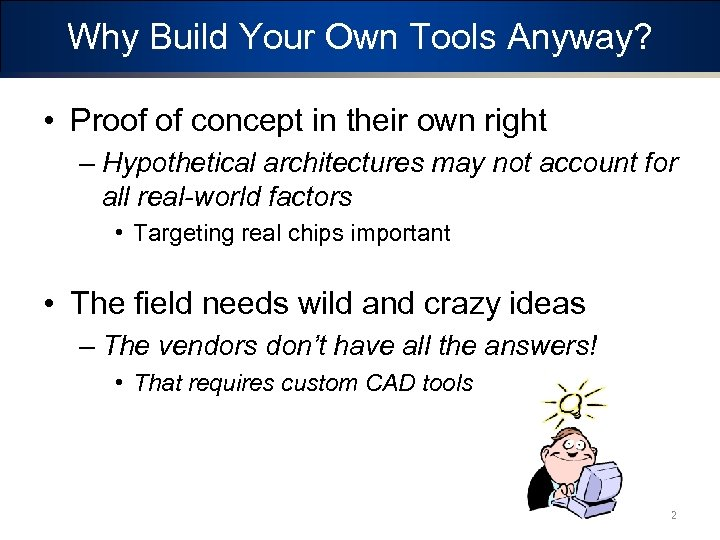 Why Build Your Own Tools Anyway? • Proof of concept in their own right