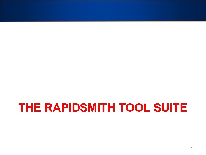 THE RAPIDSMITH TOOL SUITE 23