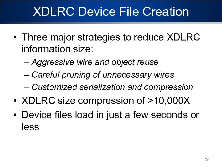 XDLRC Device File Creation • Three major strategies to reduce XDLRC information size: –