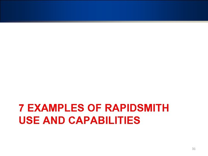 7 EXAMPLES OF RAPIDSMITH USE AND CAPABILITIES 31