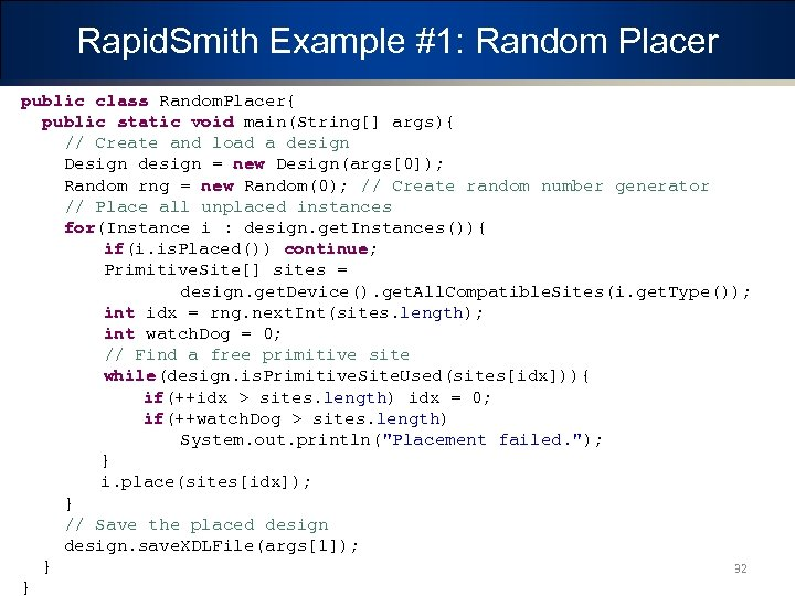 Rapid. Smith Example #1: Random Placer public class Random. Placer{ public static void main(String[]