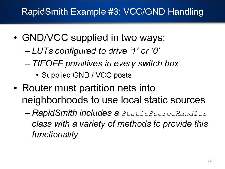 Rapid. Smith Example #3: VCC/GND Handling • GND/VCC supplied in two ways: – LUTs