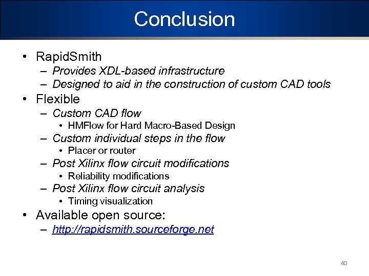 Conclusion • Rapid. Smith – Provides XDL-based infrastructure – Designed to aid in the