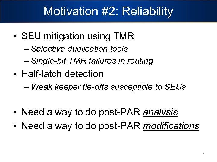 Motivation #2: Reliability • SEU mitigation using TMR – Selective duplication tools – Single-bit