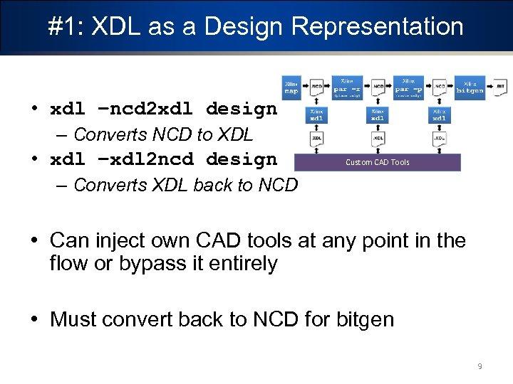 #1: XDL as a Design Representation • xdl –ncd 2 xdl design – Converts