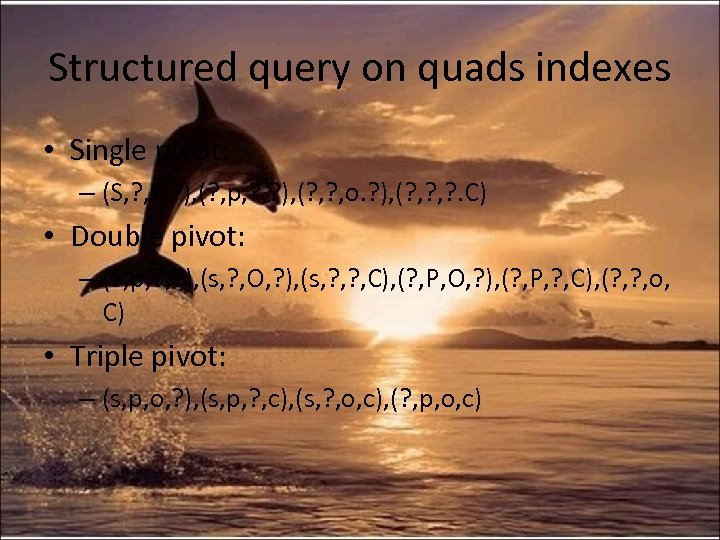 Structured query on quads indexes • Single pivot: – (S, ? , ? ),