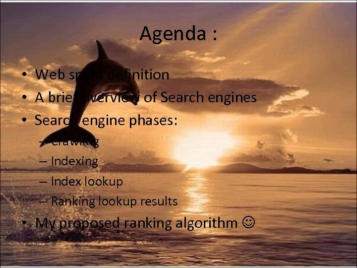 Agenda : • Web spam definition • A brief overview of Search engines •