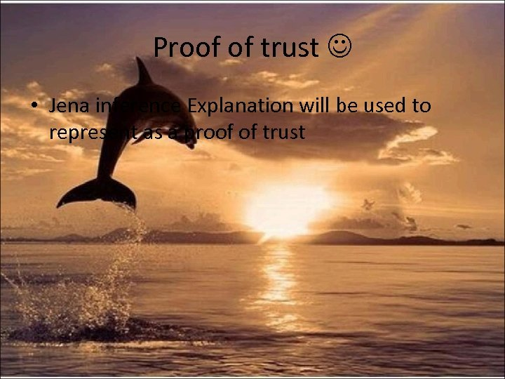 Proof of trust • Jena inference Explanation will be used to represent as a