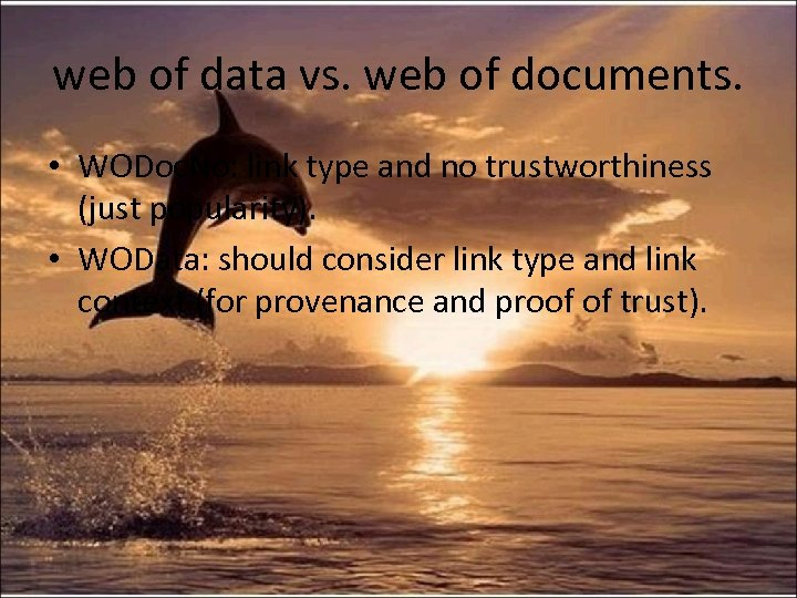 web of data vs. web of documents. • WODoc. No: link type and no