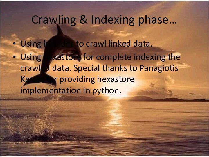 Crawling & Indexing phase… • Using ldspider to crawl linked data. • Using hexastore