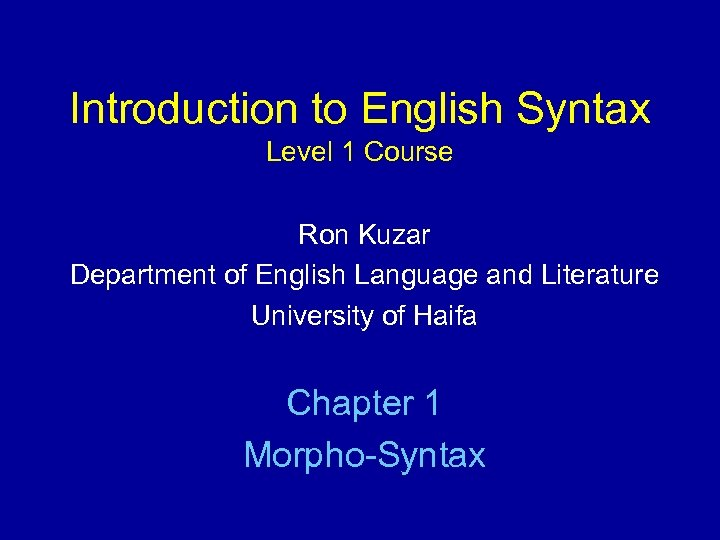 Introduction to English Syntax Level 1 Course Ron Kuzar Department of English Language and
