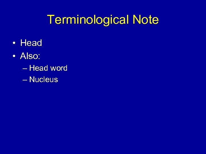 Terminological Note • Head • Also: – Head word – Nucleus
