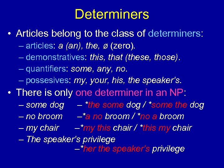 Determiners • Articles belong to the class of determiners: – articles: a (an), the,