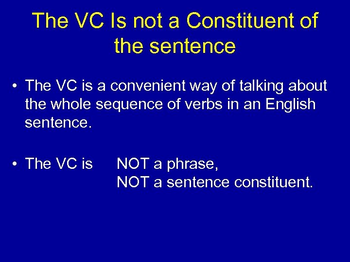 The VC Is not a Constituent of the sentence • The VC is a